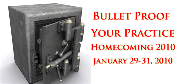 Bullet Proof Your Practice Homecoming 2010 January 29-31, 2010