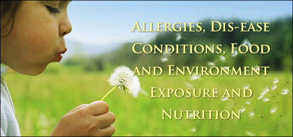 Allergies, Dis-ease Conditions,  Food and Environment Exposure and Nutrition